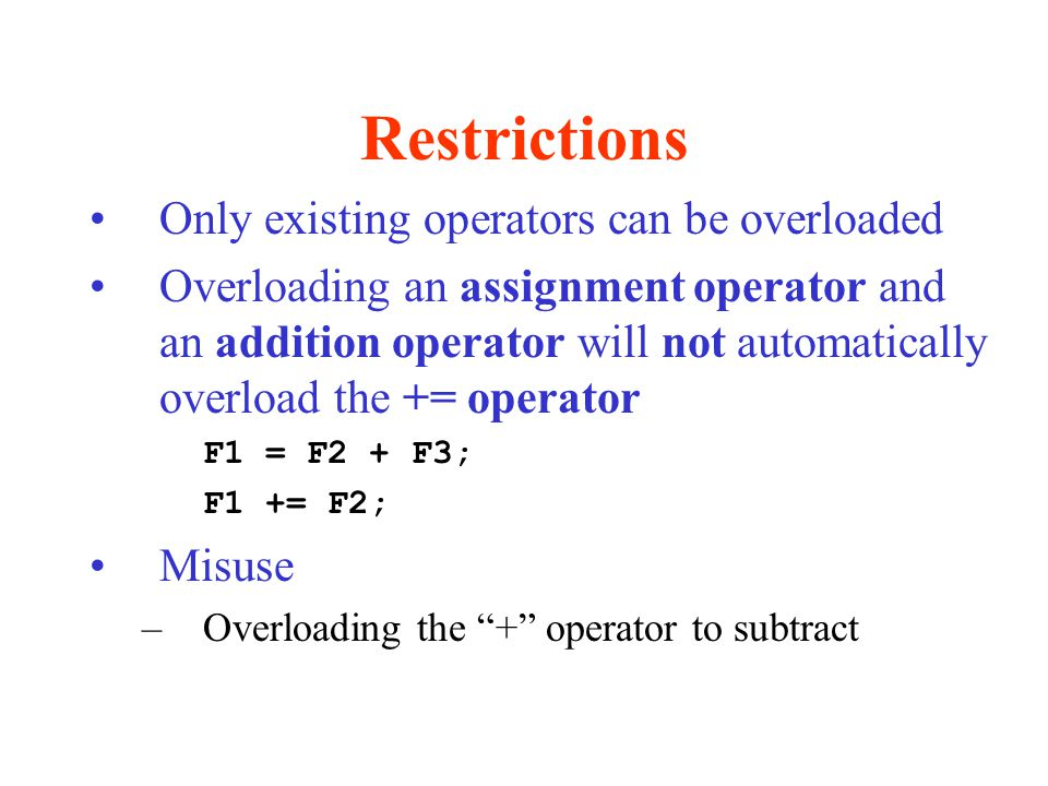 Restrictions Only existing operators can be overloaded