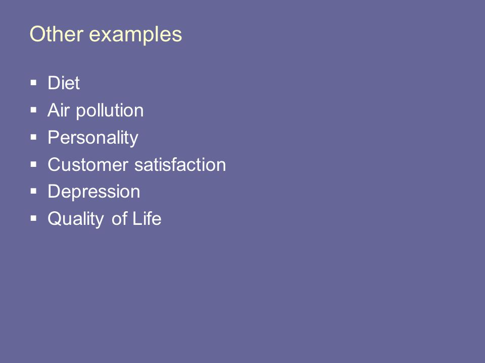 Other examples Diet Air pollution Personality Customer satisfaction