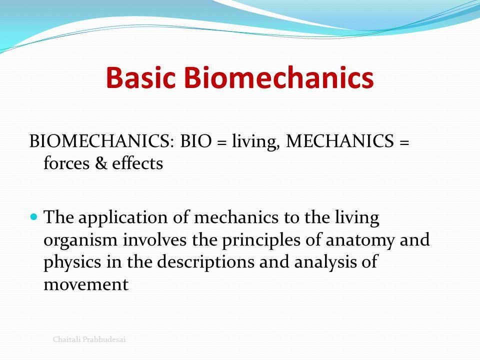 Basic Biomechanics BIOMECHANICS: BIO = living, MECHANICS = forces & effects.
