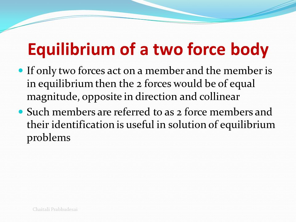 Equilibrium of a two force body