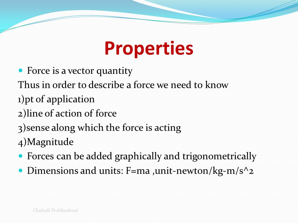 Properties Force is a vector quantity