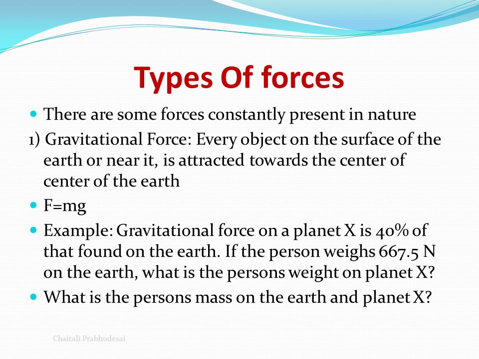 Types Of forces There are some forces constantly present in nature