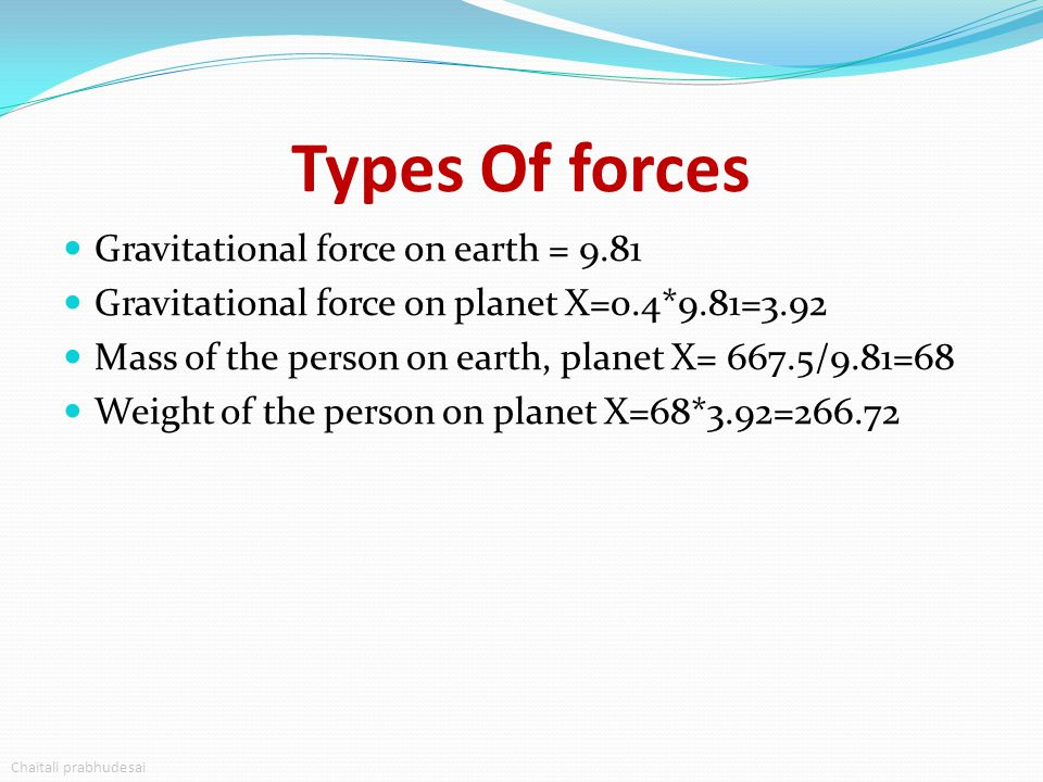 Types Of forces Gravitational force on earth = 9.81