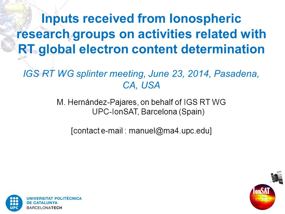 Inputs received from Ionospheric research groups on activities related with RT global electron content determination IGS RT WG splinter meeting, June 23, 2014, Pasadena, CA, USA