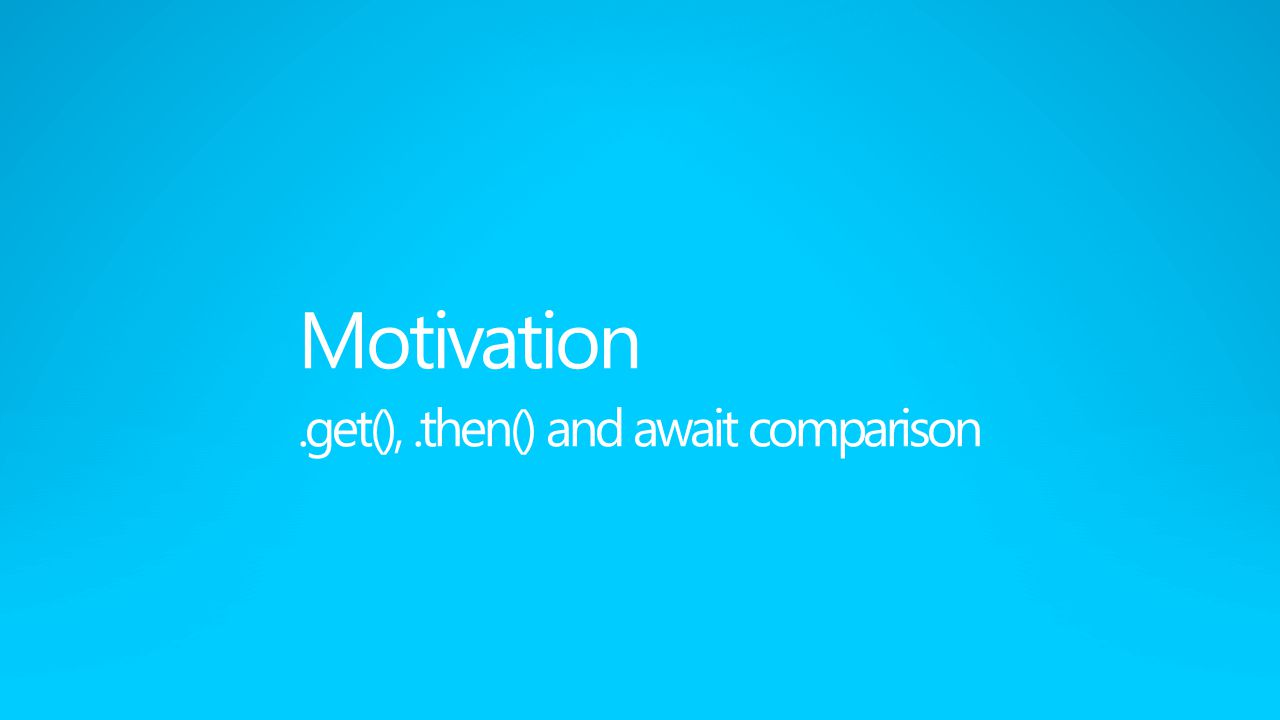 Motivation .get(), .then() and await comparison