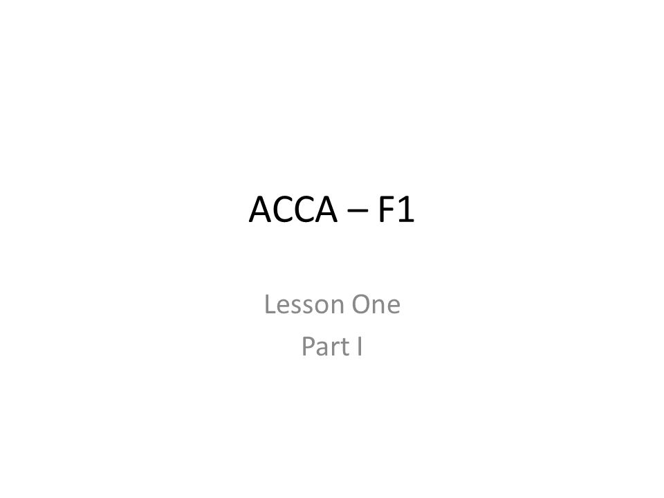 ACCA – F1 Lesson One Part I