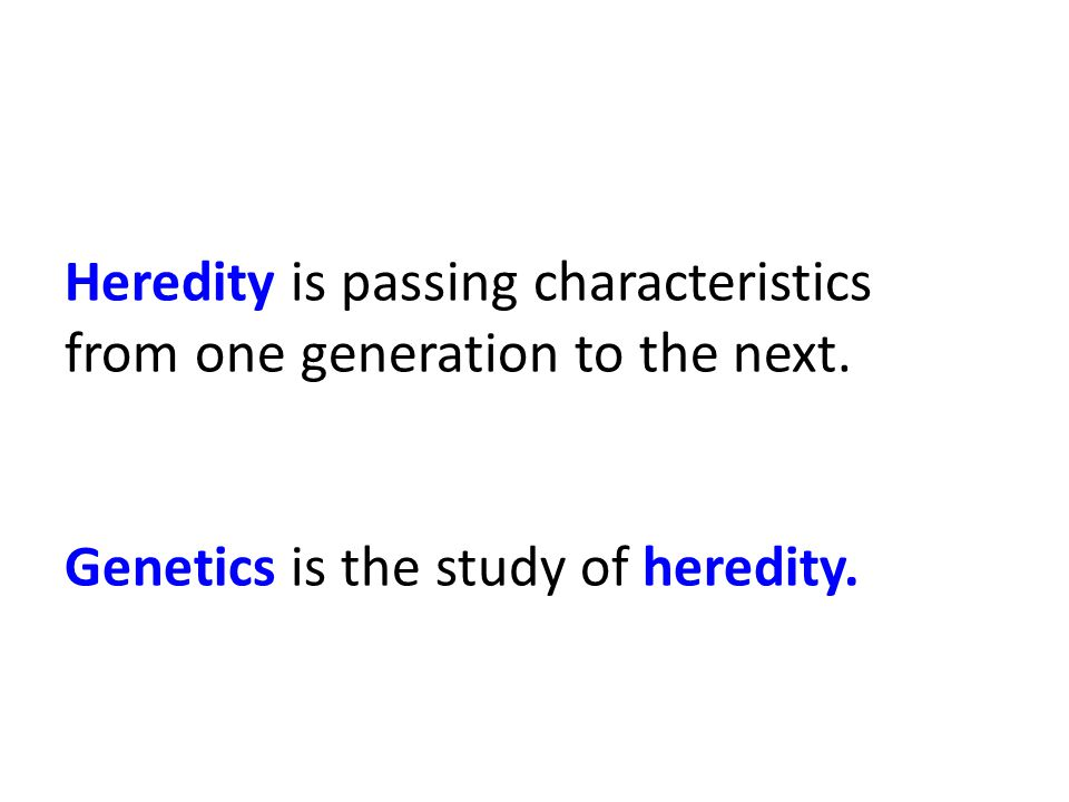 Heredity is passing characteristics from one generation to the next.