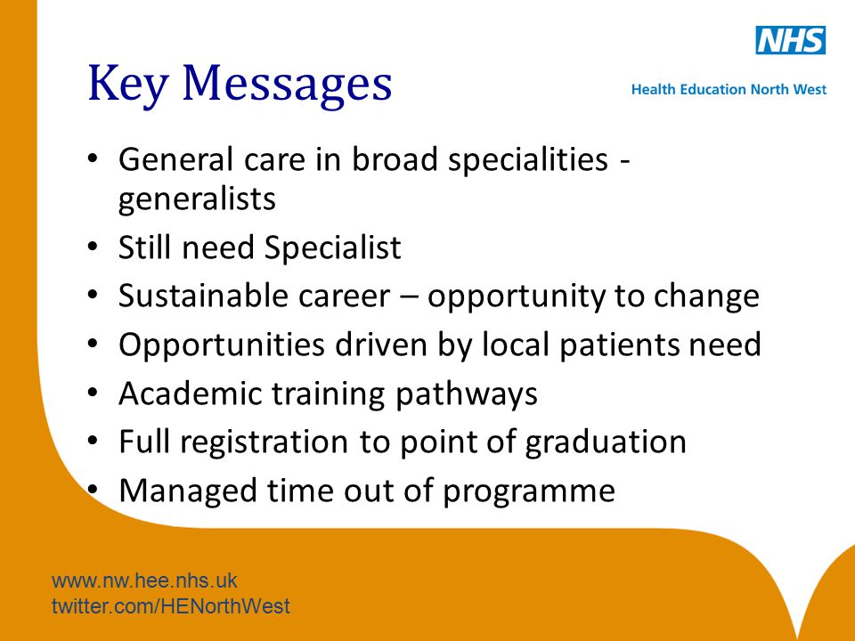 Key Messages General care in broad specialities - generalists