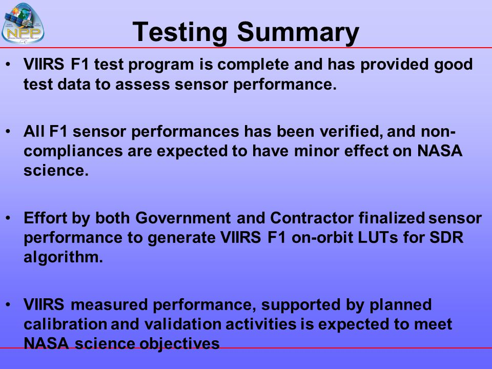 Testing Summary VIIRS F1 test program is complete and has provided good test data to assess sensor performance.