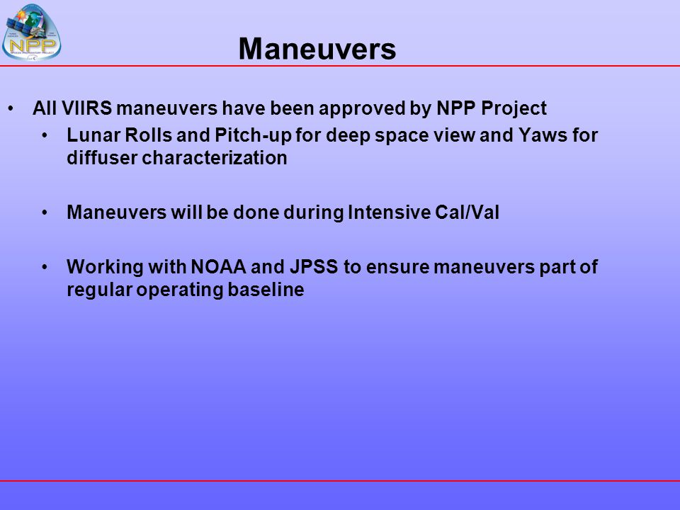 Maneuvers All VIIRS maneuvers have been approved by NPP Project