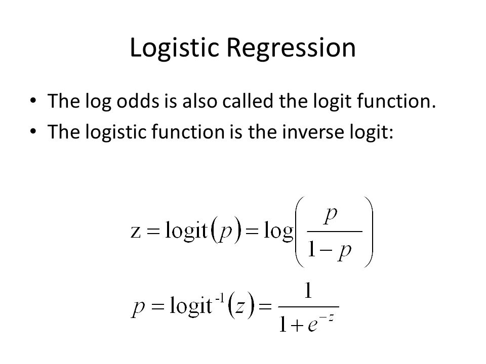 Logistic Regression The log odds is also called the logit function.