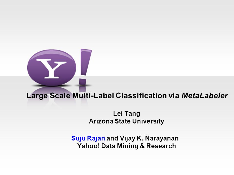 Large Scale Multi-Label Classification via MetaLabeler Lei Tang Arizona State University Suju Rajan and Vijay K.