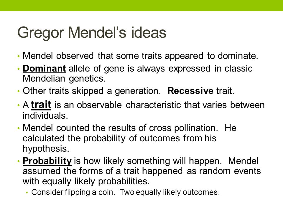 Gregor Mendel's ideas Mendel observed that some traits appeared to dominate.