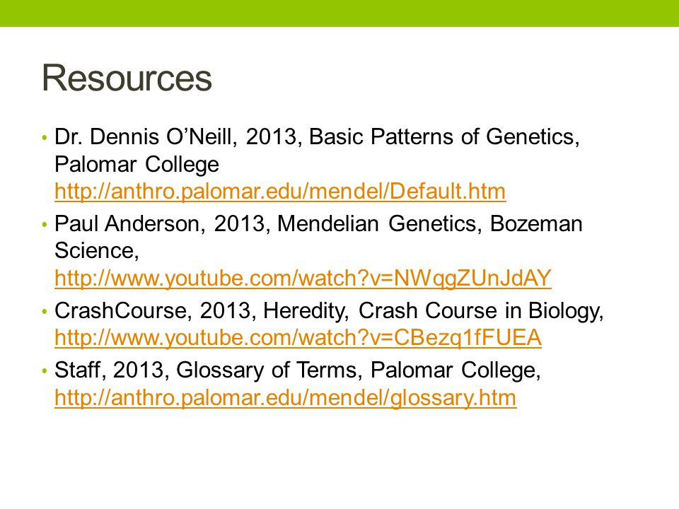 Resources Dr. Dennis O'Neill, 2013, Basic Patterns of Genetics, Palomar College http://anthro.palomar.edu/mendel/Default.htm.