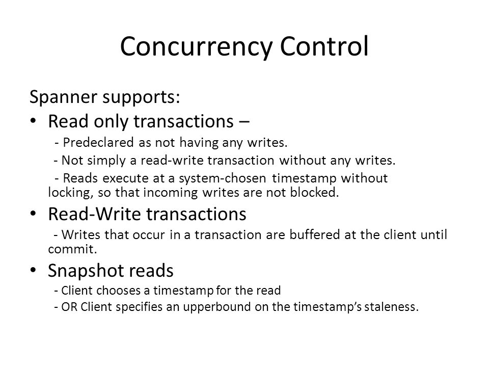 Concurrency Control Spanner supports: Read only transactions –