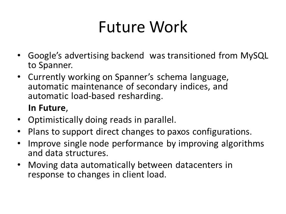 Future Work Google's advertising backend was transitioned from MySQL to Spanner.