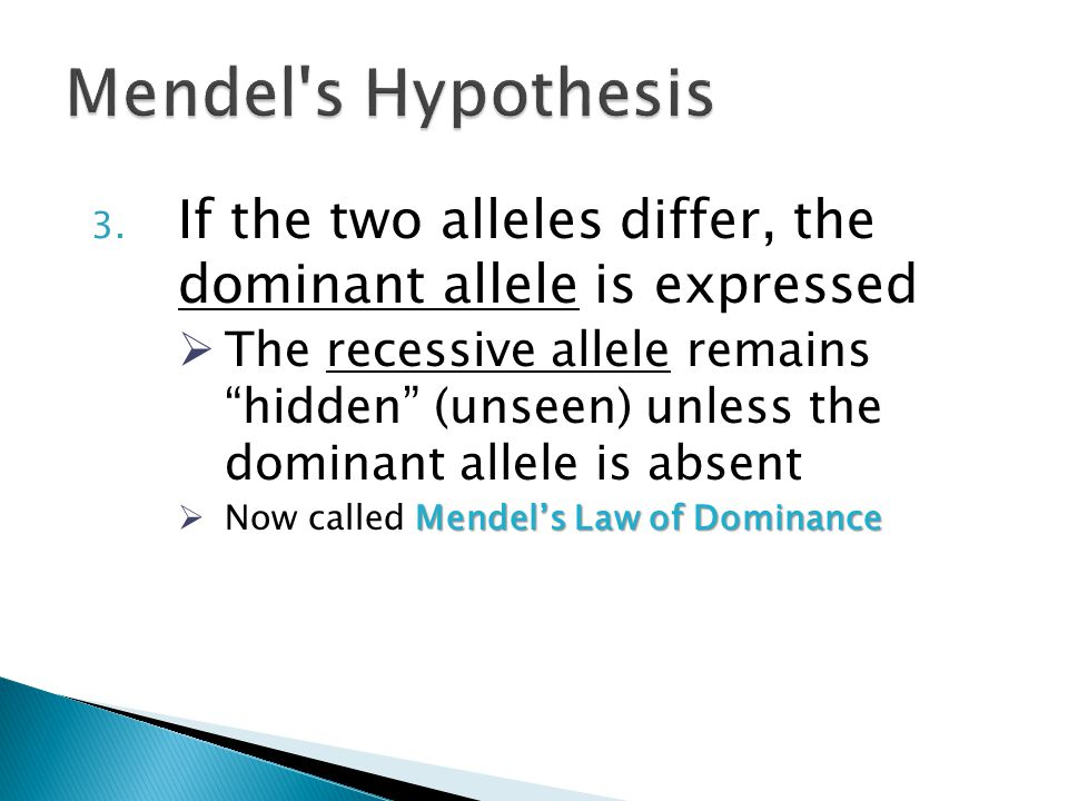 Mendel s Hypothesis If the two alleles differ, the dominant allele is expressed.