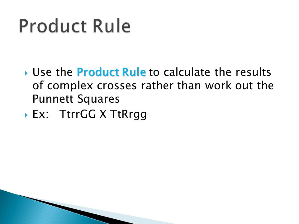 Product Rule Use the Product Rule to calculate the results of complex crosses rather than work out the Punnett Squares.