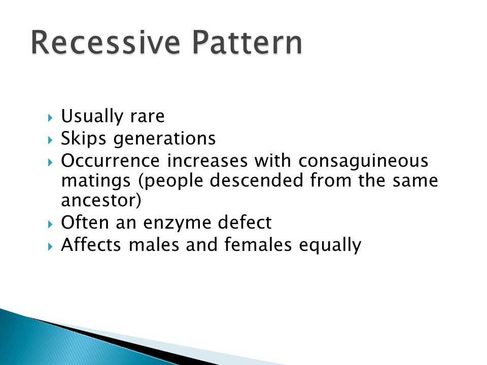Recessive Pattern Usually rare Skips generations