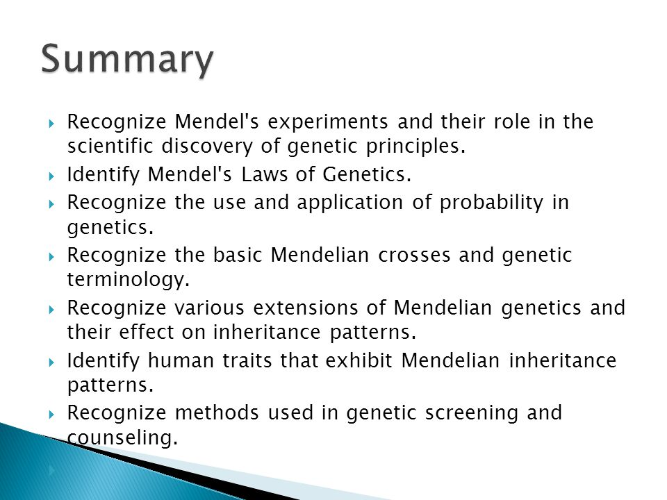 Summary Recognize Mendel s experiments and their role in the scientific discovery of genetic principles.