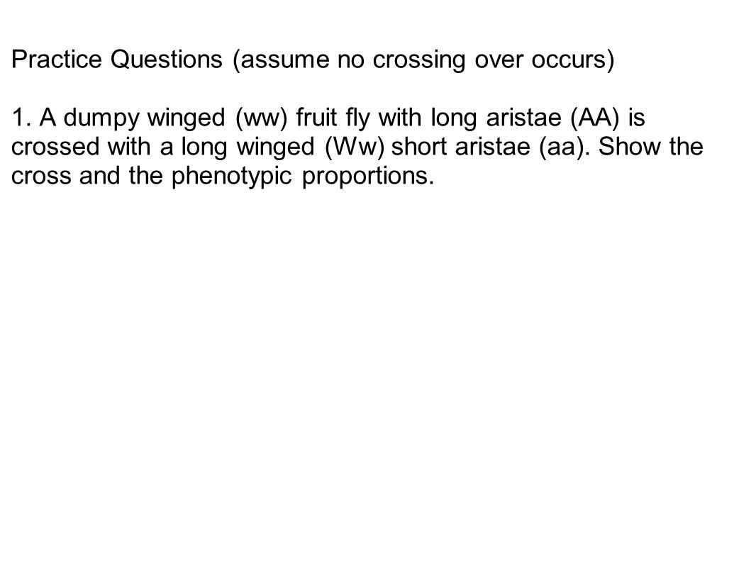 Practice Questions (assume no crossing over occurs) 1
