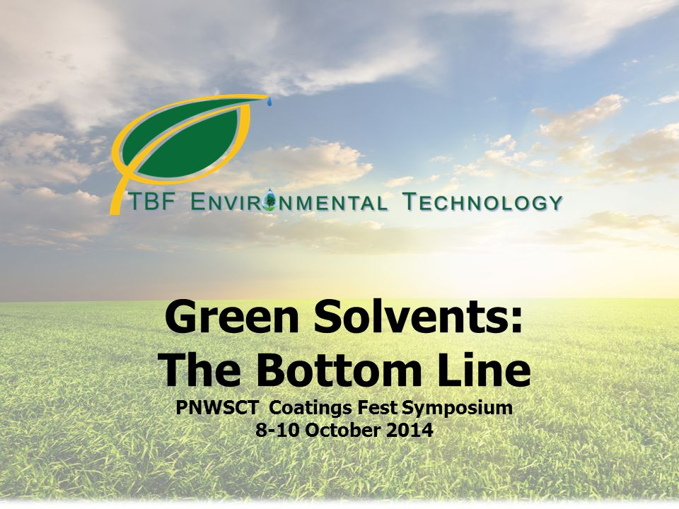 Green Solvents: The Bottom Line PNWSCT Coatings Fest Symposium 8-10 October 2014