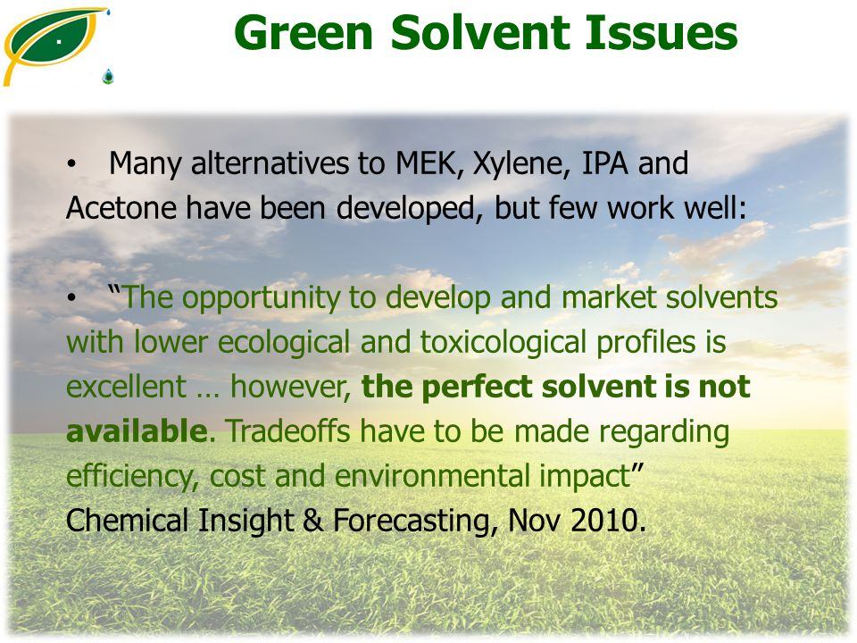 Green Solvent Issues Many alternatives to MEK, Xylene, IPA and