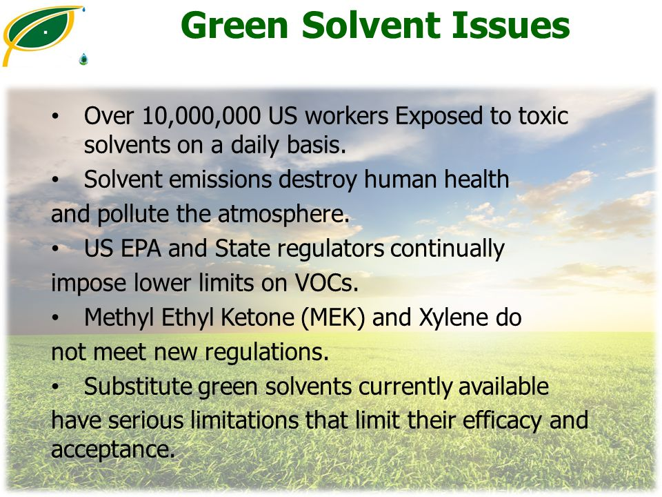 Green Solvent Issues Over 10,000,000 US workers Exposed to toxic solvents on a daily basis. Solvent emissions destroy human health.