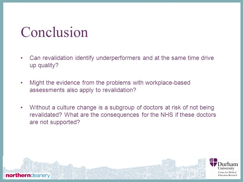 Conclusion Can revalidation identify underperformers and at the same time drive up quality