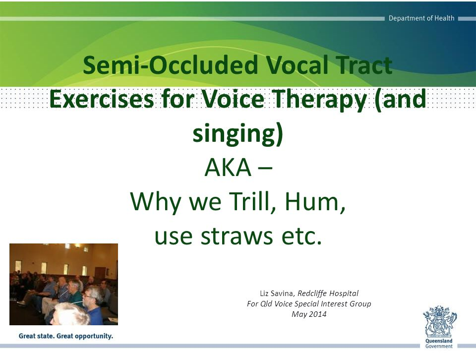 Semi-Occluded Vocal Tract Exercises for Voice Therapy (and singing) AKA – Why we Trill, Hum, use straws etc.
