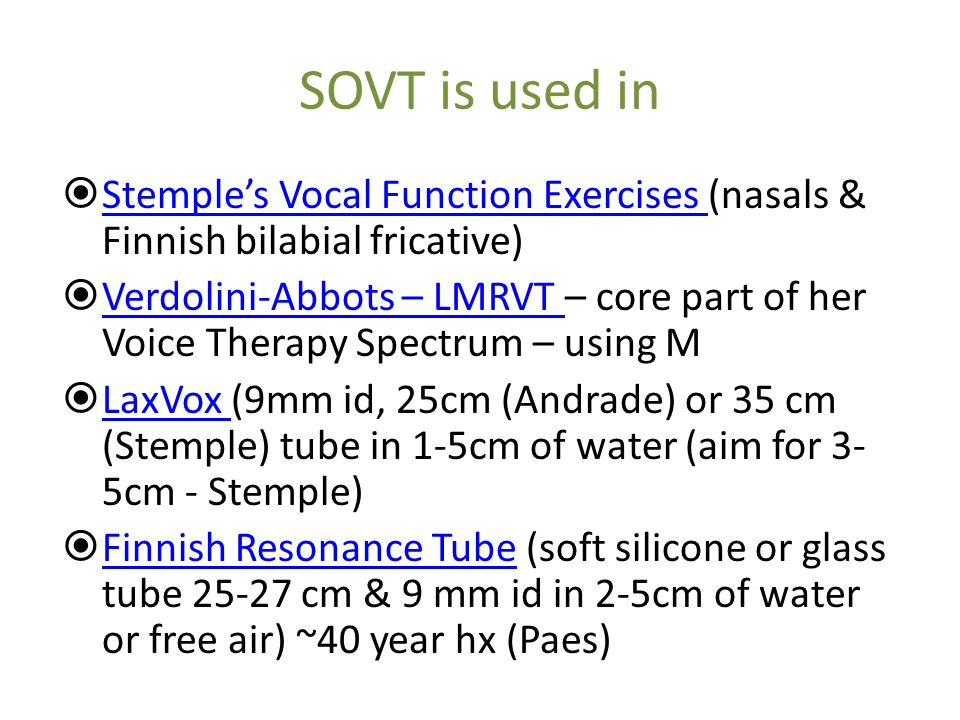 SOVT is used in Stemple's Vocal Function Exercises (nasals & Finnish bilabial fricative)