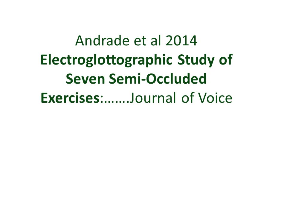 Andrade et al 2014 Electroglottographic Study of Seven Semi-Occluded Exercises:…….Journal of Voice