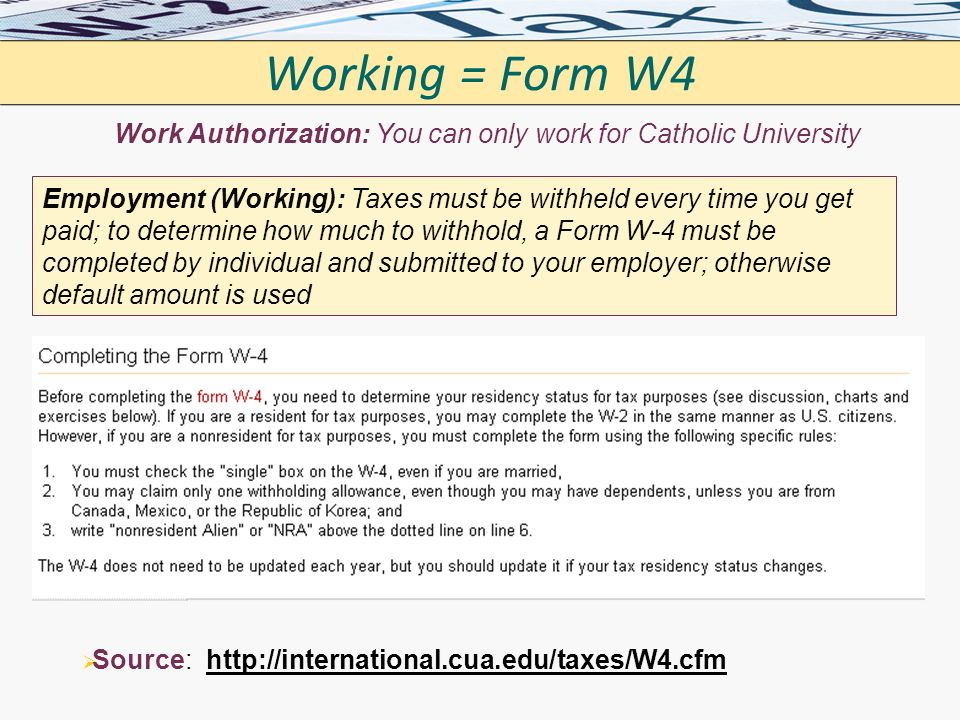 Working = Form W4 Work Authorization: You can only work for Catholic University.