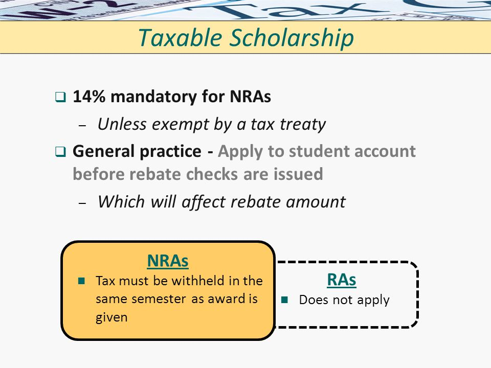 Taxable Scholarship 14% mandatory for NRAs