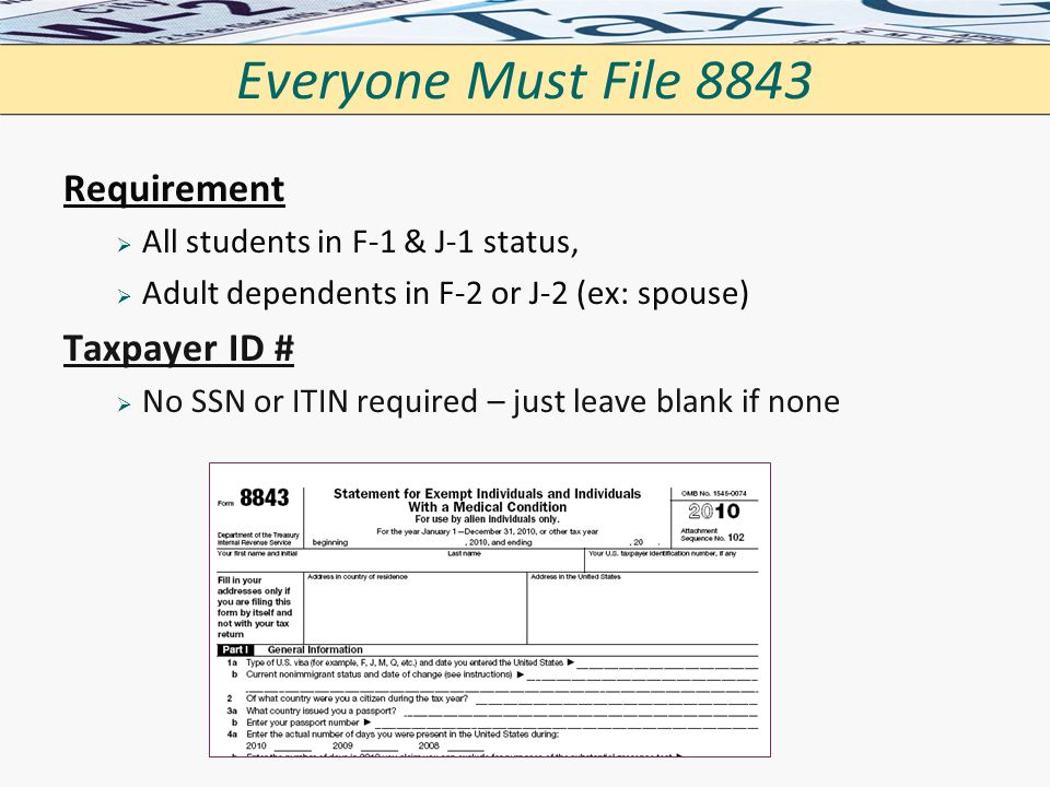 Everyone Must File 8843 Requirement Taxpayer ID #