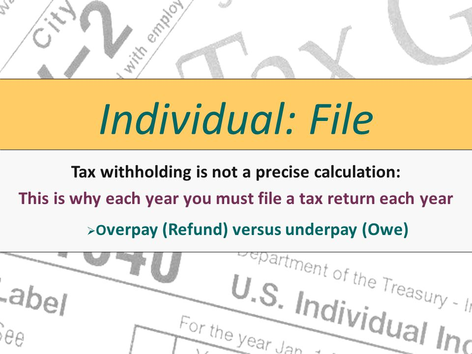 Individual: File Tax withholding is not a precise calculation: