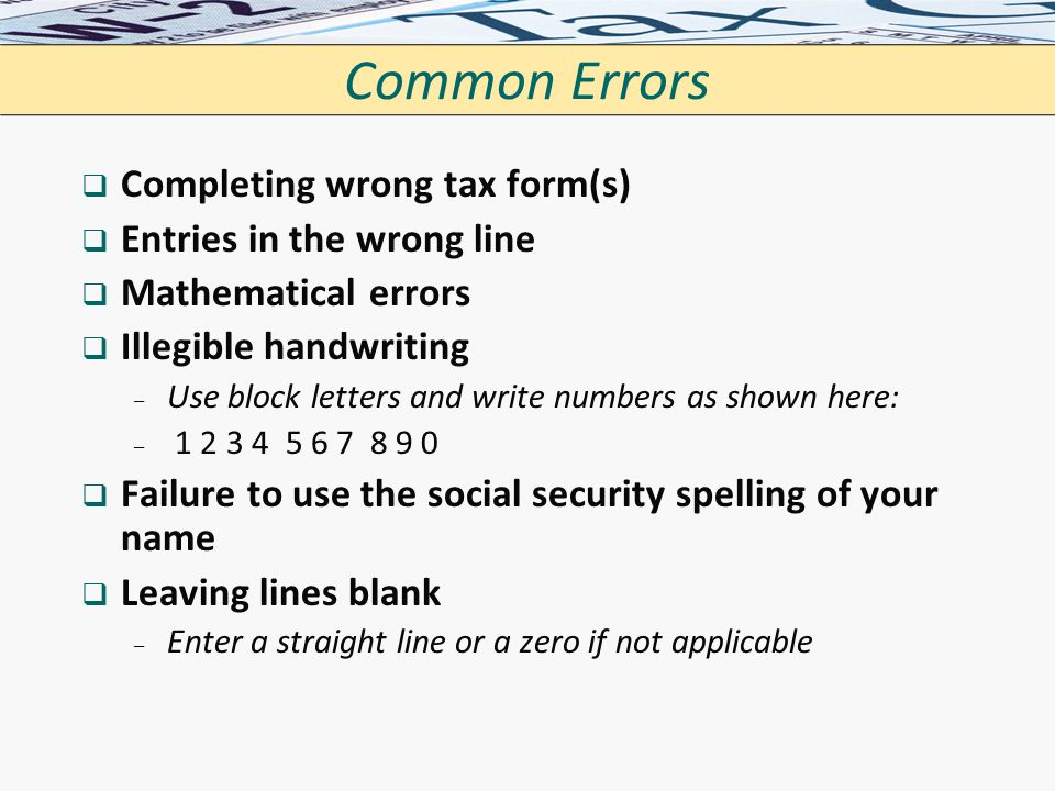 Common Errors Completing wrong tax form(s) Entries in the wrong line