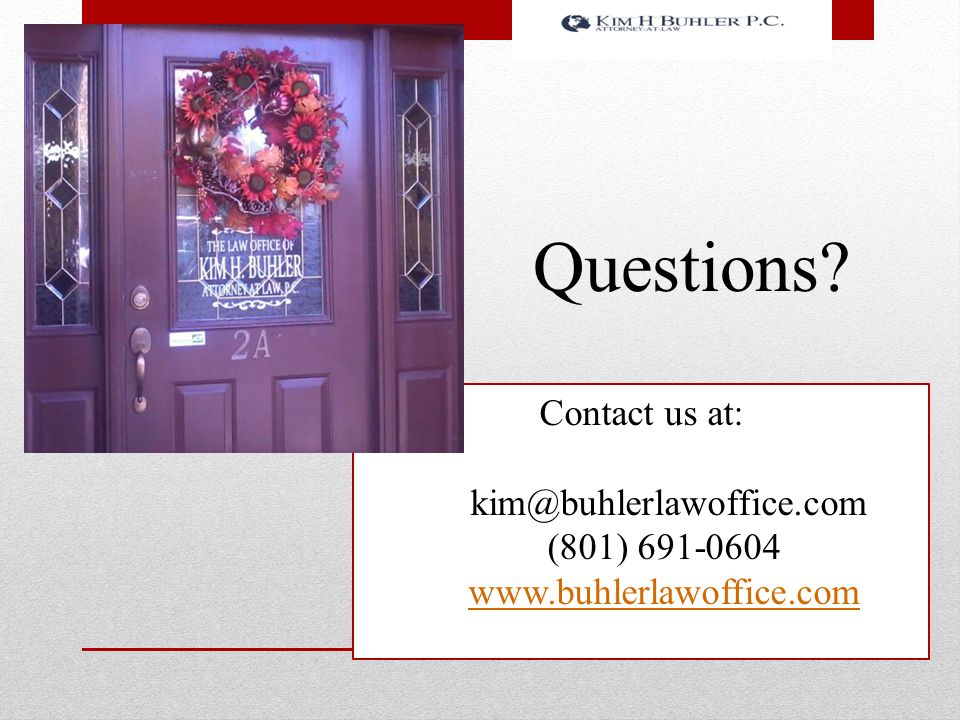 Questions Contact us at: kim@buhlerlawoffice.com (801) 691-0604