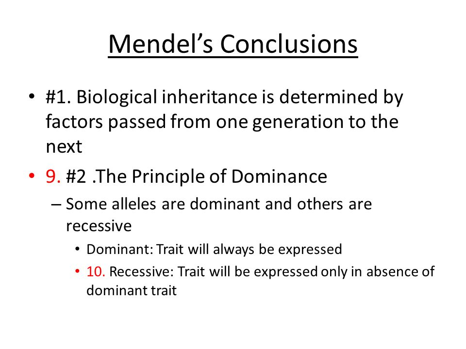 Mendel's Conclusions #1. Biological inheritance is determined by factors passed from one generation to the next.