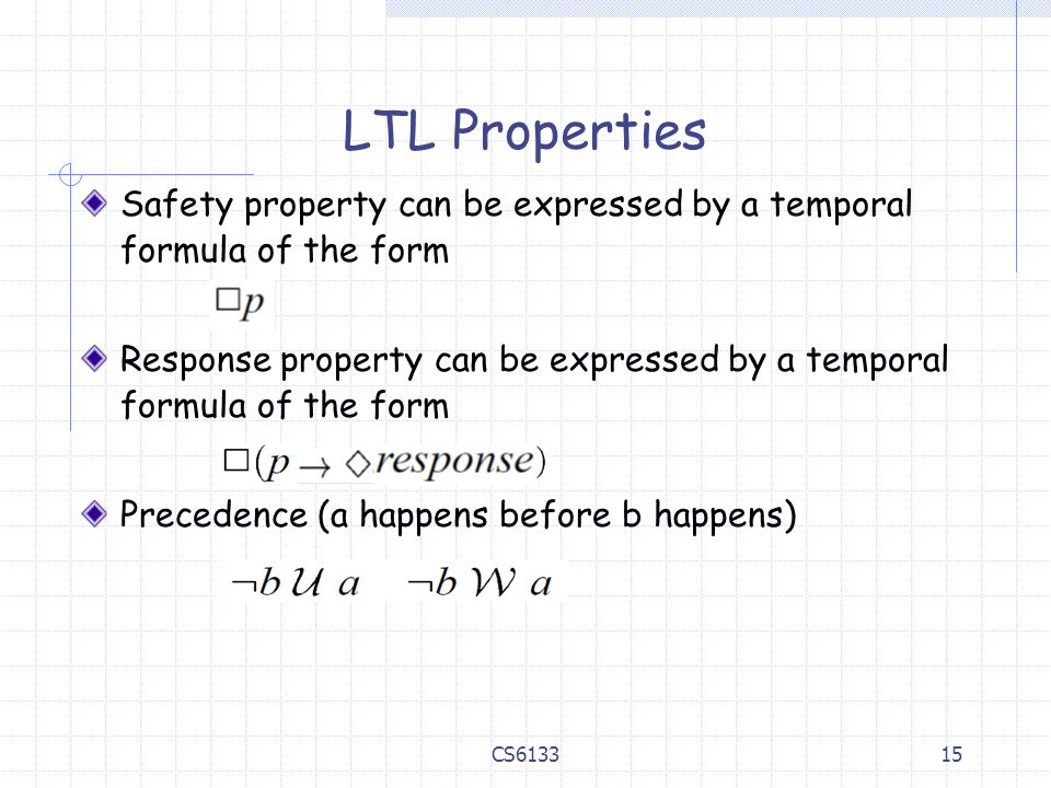 LTL Properties Safety property can be expressed by a temporal formula of the form.