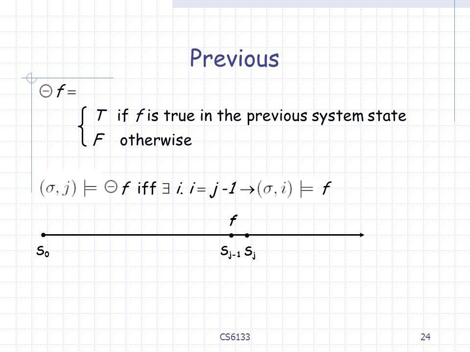 Previous f  T if f is true in the previous system state F otherwise