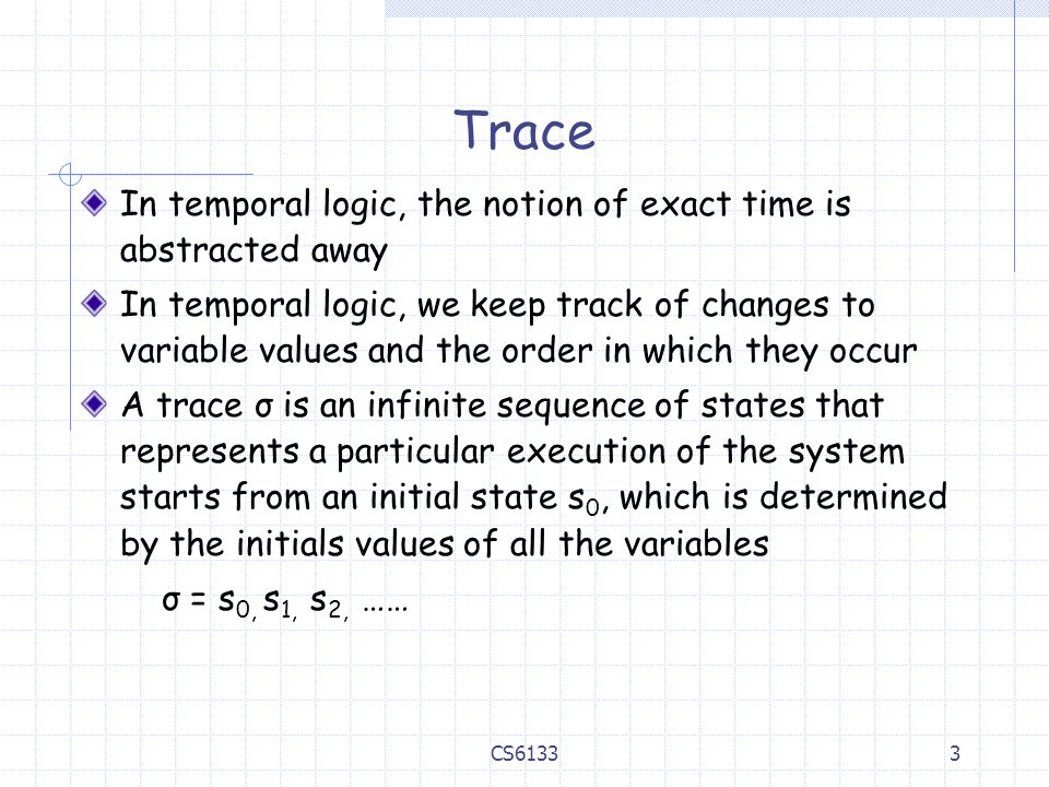 Trace In temporal logic, the notion of exact time is abstracted away