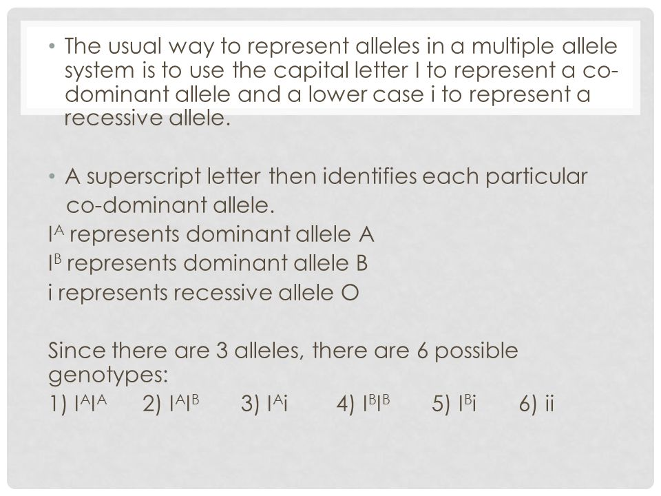 The usual way to represent alleles in a multiple allele system is to use the capital letter I to represent a co-dominant allele and a lower case i to represent a recessive allele.