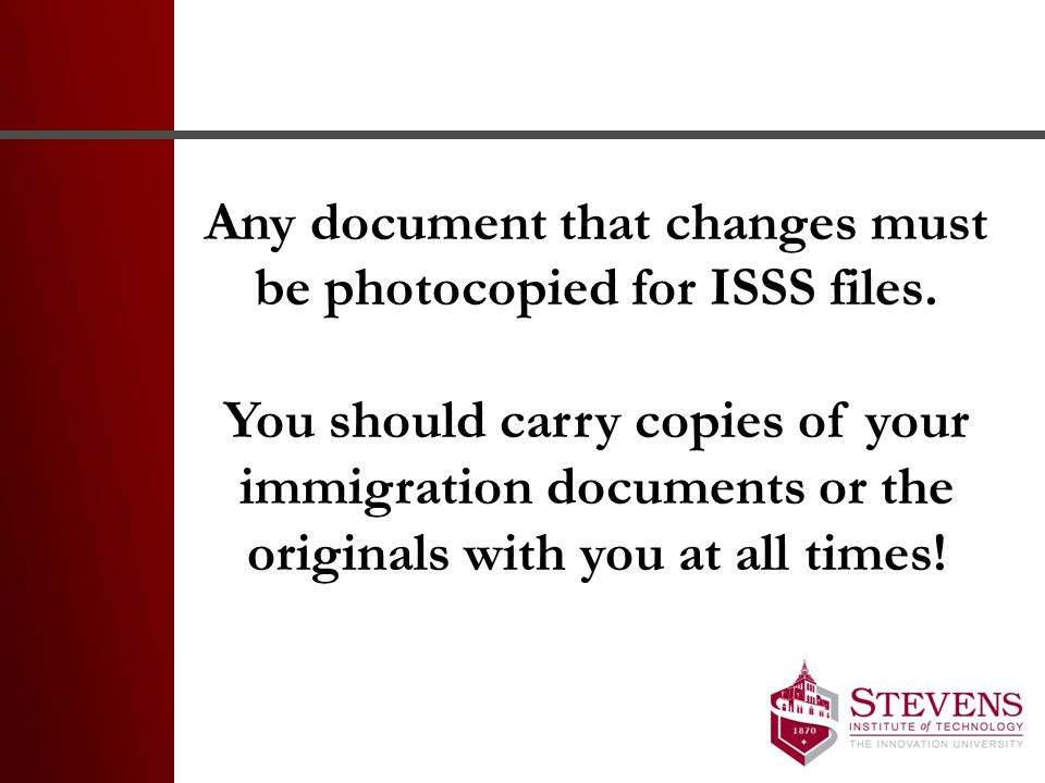 Any document that changes must be photocopied for ISSS files.
