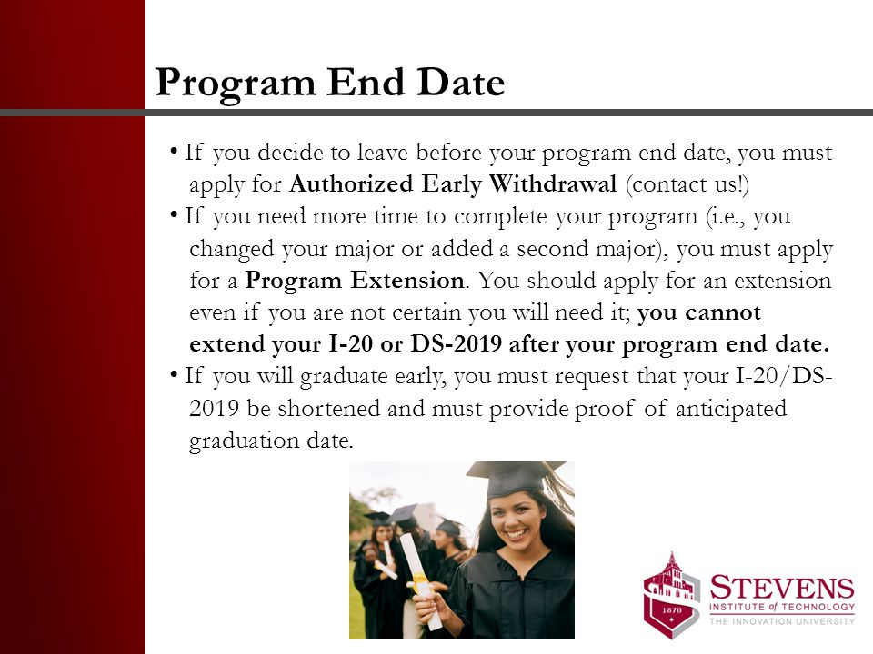 Program End Date If you decide to leave before your program end date, you must. apply for Authorized Early Withdrawal (contact us!)