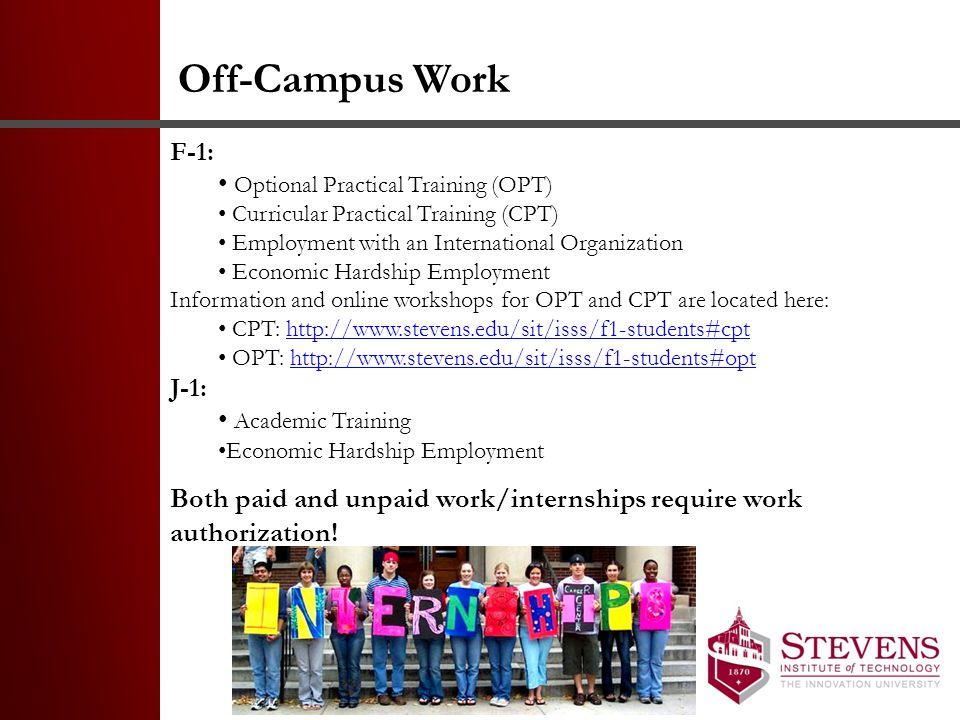 Off-Campus Work F-1: Optional Practical Training (OPT) Curricular Practical Training (CPT) Employment with an International Organization.