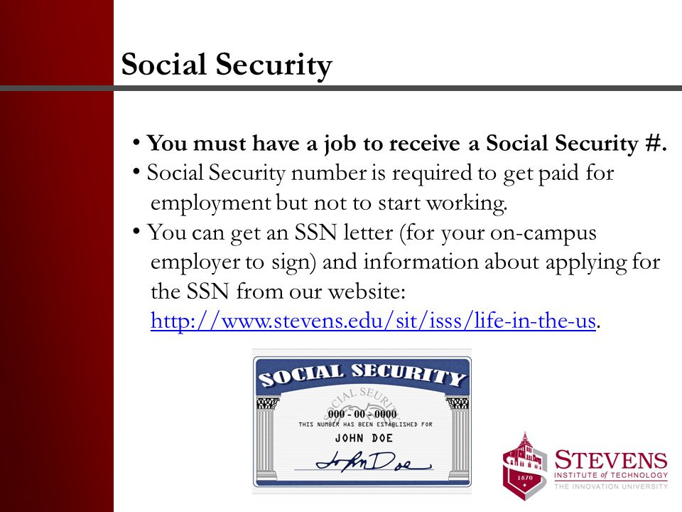 Social Security You must have a job to receive a Social Security #.