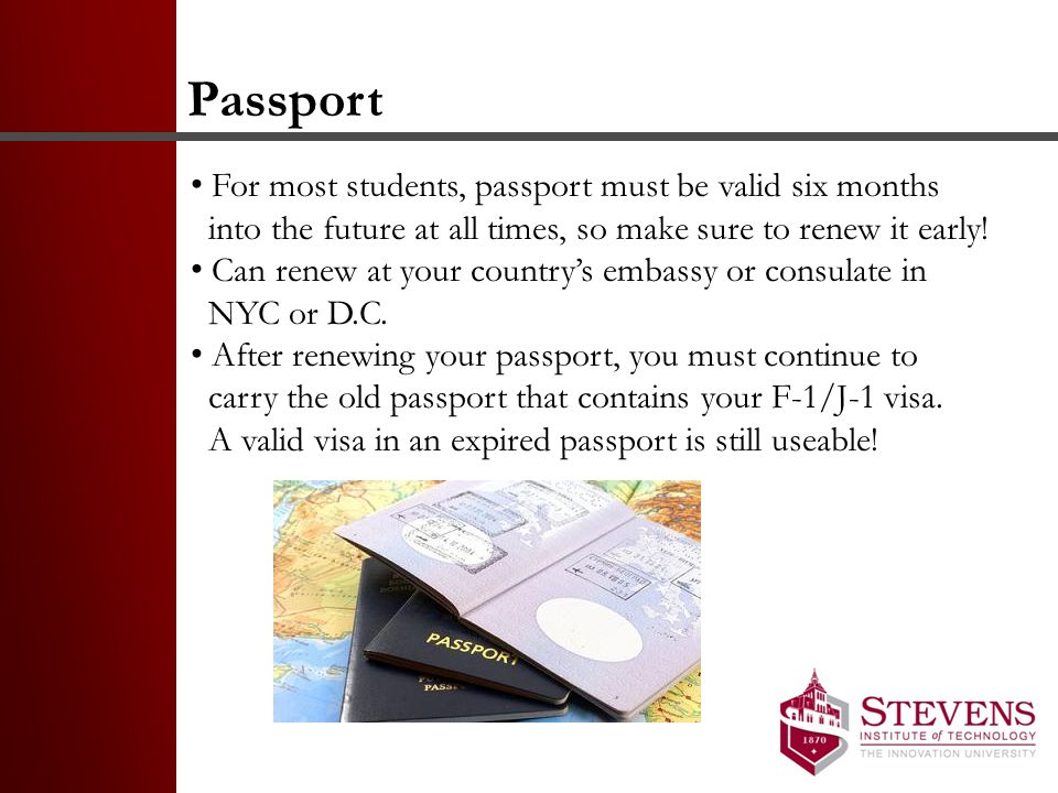 Passport For most students, passport must be valid six months