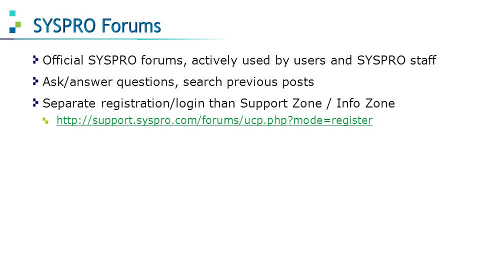 SYSPRO Forums Official SYSPRO forums, actively used by users and SYSPRO staff. Ask/answer questions, search previous posts.