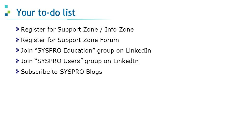 Your to-do list Register for Support Zone / Info Zone